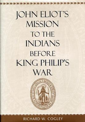 John Eliot's Mission to the Indians Before King Philip's War book