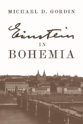Einstein in Bohemia by Professor Michael D. Gordin