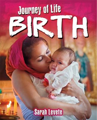 Journey Of Life: Birth by Sarah Levete