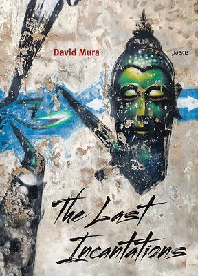 The Last Incantations by David Mura