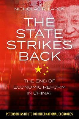 The State Strikes Back - The End of Economic Reform in China? by Nicholas Lardy