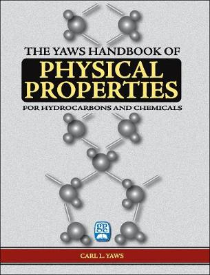 The The Yaws Handbook of Physical Properties Yaws Handbook of Physical Properties Physical Properties for More Than 41,000 Organic and Inorganic Chemical Compunds, Coverage for C1 to C100 Organics and Ac to Zr Inorganics by Carl L. Yaws