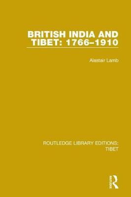 British India and Tibet: 1766-1910 by Alastair Lamb