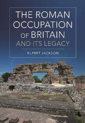 The Roman Occupation of Britain and its Legacy by Sir Rupert Jackson