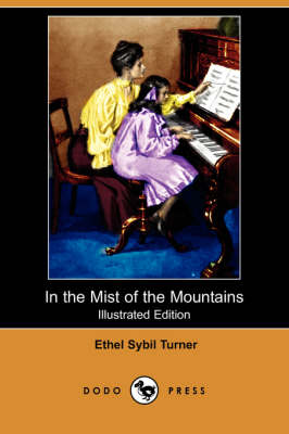 In the Mist of the Mountains (Illustrated Edition) (Dodo Press) by Ethel Sybil Turner