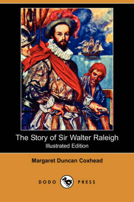 Story of Sir Walter Raleigh (Illustrated Edition) (Dodo Press) book