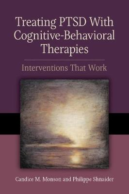 Treating PTSD With Cognitive-Behavioral Therapies by Candice M. Monson