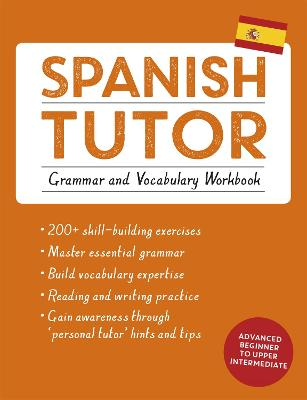 Spanish Tutor: Grammar and Vocabulary Workbook (Learn Spanish with Teach Yourself): Advanced beginner to upper intermediate course by Angela Howkins
