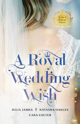 Royal Wedding Wish/Royally Bedded, Regally Wedded/Crowned by Cara Colter