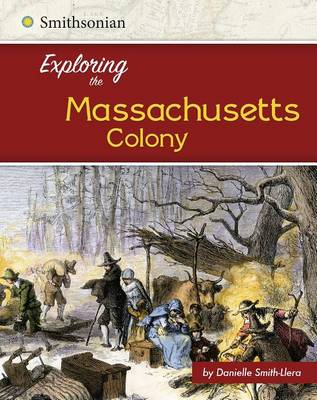 Exploring the Massachusetts Colony by Danielle Smith-Llera