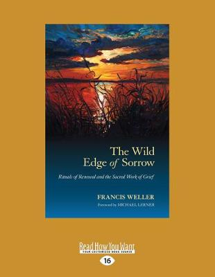The The Wild Edge of Sorrow: Rituals of Renewal and the Sacred Work of Grief by Francis Weller