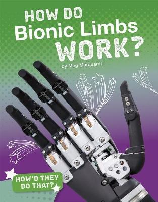 How Do Bionic Limbs Work? by Meg Marquardt