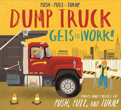 Push-Pull-Turn! Dump Truck Gets to Work! by Peter Bently