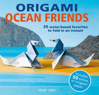Origami Ocean Friends: 35 Water-Based Favorites to Fold in an Instant: Includes 50 Pieces of Origami Paper book