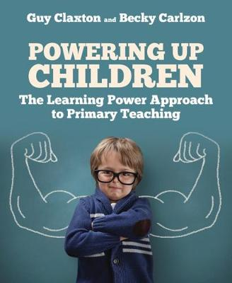 The Powering Up Children: The Learning Power Approach to primary teaching by Guy Claxton