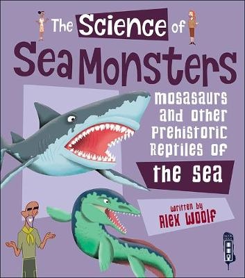 The Science of Sea Monsters by Alex Woolf