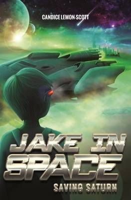 Jake in Space: Saving Saturn by Candice Lemon-Scott