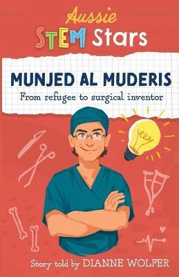 Aussie Stem Star: Munjed Al Muderis: From refugee to surgical inventor by Dianne Wolfer