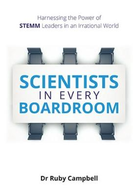 Scientists in Every Boardroom: Harnessing the Power of Stemm Leaders in an Irrational World by Dr. Ruby Campbell