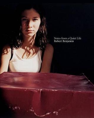 Robert Benjamin - Notes from a Quiet Life by Robert Benjamin