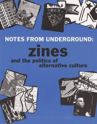 Notes From Underground: Zines And The Politics Of Alternative Culture by Stephen Duncombe