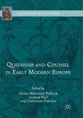 Queenship and Counsel in Early Modern Europe by Helen Matheson-Pollock