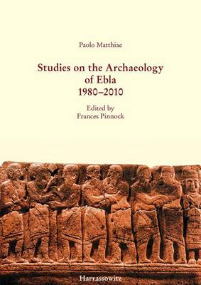 Studies on the Archaeology of Ebla 1980-2010 by Paolo Matthiae
