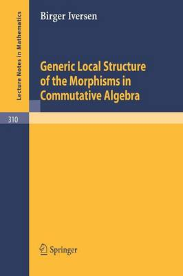 Generic Local Structure of the Morphisms in Commutative Algebra by Birger Iversen