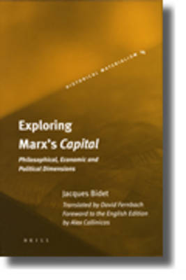 Exploring Marx's Capital: Philosophical, Economic and Political Dimensions by Jacques Bidet