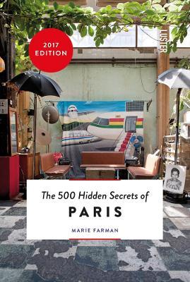 The 500 Hidden Secrets of Paris by Marie Farman