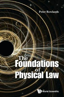 Foundations Of Physical Law, The by Peter Rowlands