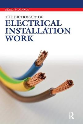 The Dictionary of Electrical Installation Work by Brian Scaddan