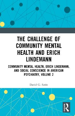 The Challenge of Community Mental Health and Erich Lindemann: Community Mental Health, Erich Lindemann, and Social Conscience in American Psychiatry, Volume 2 book