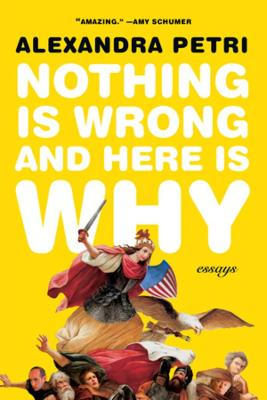 Nothing Is Wrong and Here Is Why: Essays book