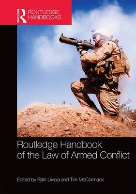 Routledge Handbook of the Law of Armed Conflict by Rain Liivoja