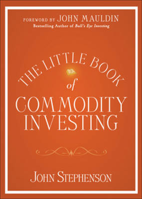 The Little Book of Commodity Investing by John R. Stephenson