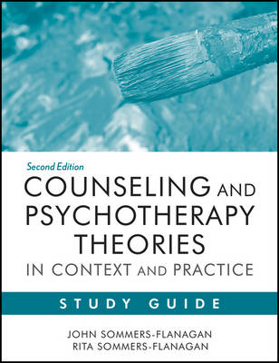 Counseling and Psychotherapy Theories in Context and Practice Study Guide by John Sommers-Flanagan