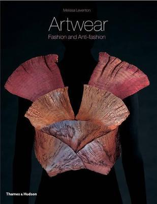 Artwear: Fashion and Anti-Fashion by Melissa Leventon