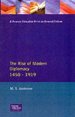 The Rise of Modern Diplomacy 1450 - 1919 by M. S. Anderson