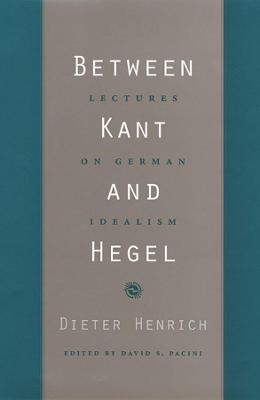 Between Kant and Hegel by Dieter Henrich