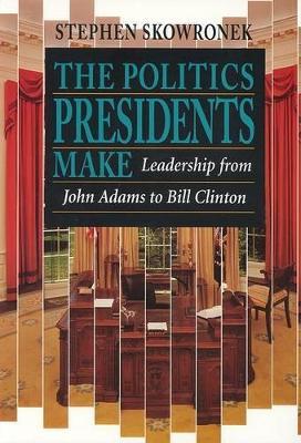 Politics Presidents Make book