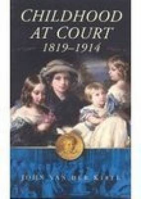 Childhood at Court 1819-1914 by John van der Kiste