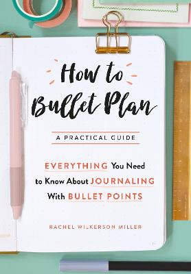 How to Bullet Plan by Rachel Wilkerson Miller