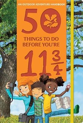 50 Things to Do Before You're 11 3/4: An Outdoor Adventure Handbook by Nosy Crow