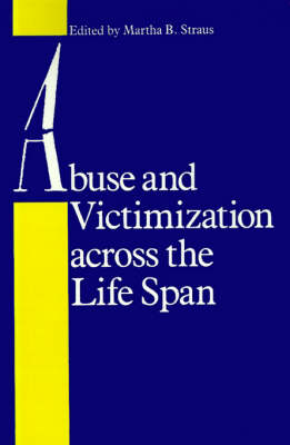 Abuse and Victimization across the Life Span by Martha B. Straus