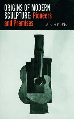Origins of Modern Sculpture by Albert E. Elsen