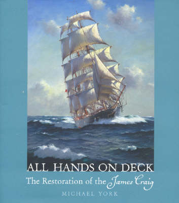 All Hands on Deck: The Restoration of the James Craig by Michael York