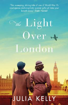 The Light Over London: The most gripping and heartbreaking WW2 page-turner you need to read this year by Julia Kelly