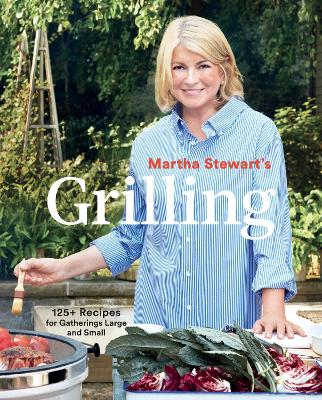 Martha Stewart's Grilling: 125+ Recipes for Gatherings Large and Small by Editors Of Martha Stewart Livi