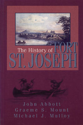 History of Fort St. Joseph by Graeme Mount